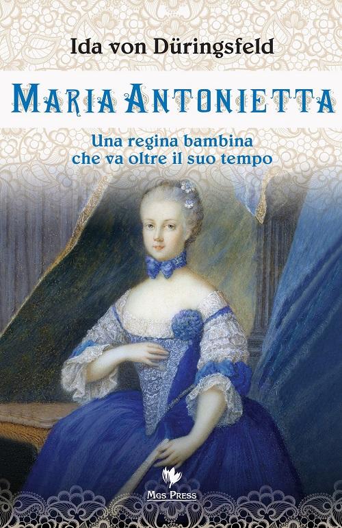 Maria Antonietta una regina bambina che va oltre il suo tempo - Il ... 2b92774b897